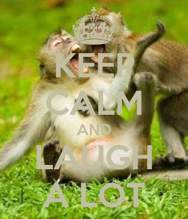 KEEP CALM AND LAUGH A LOT