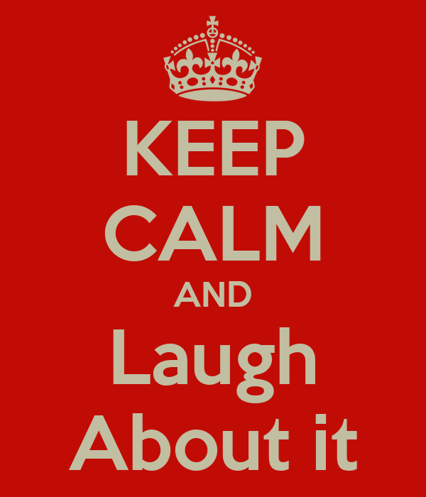 KEEP CALM AND Laugh About it