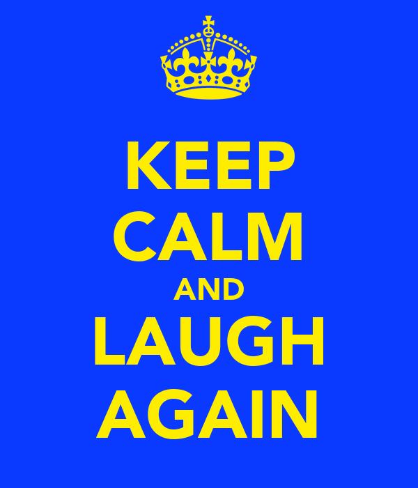 KEEP CALM AND LAUGH AGAIN