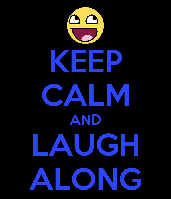 KEEP CALM AND LAUGH ALONG