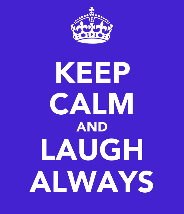 KEEP CALM AND LAUGH ALWAYS