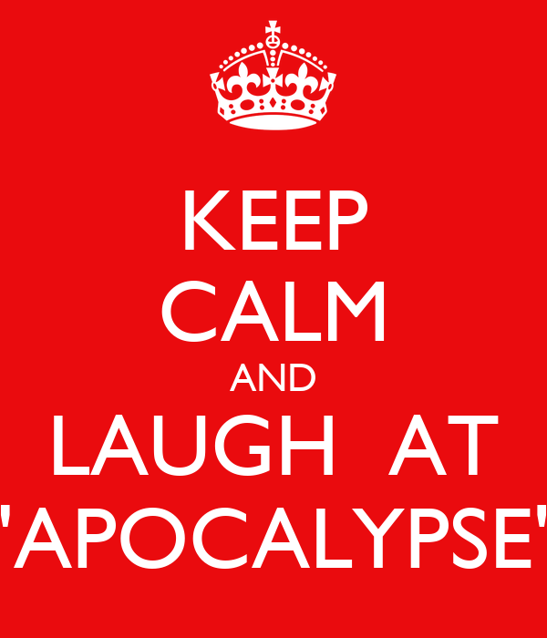 "KEEP CALM AND LAUGH  AT ""APOCALYPSE"""