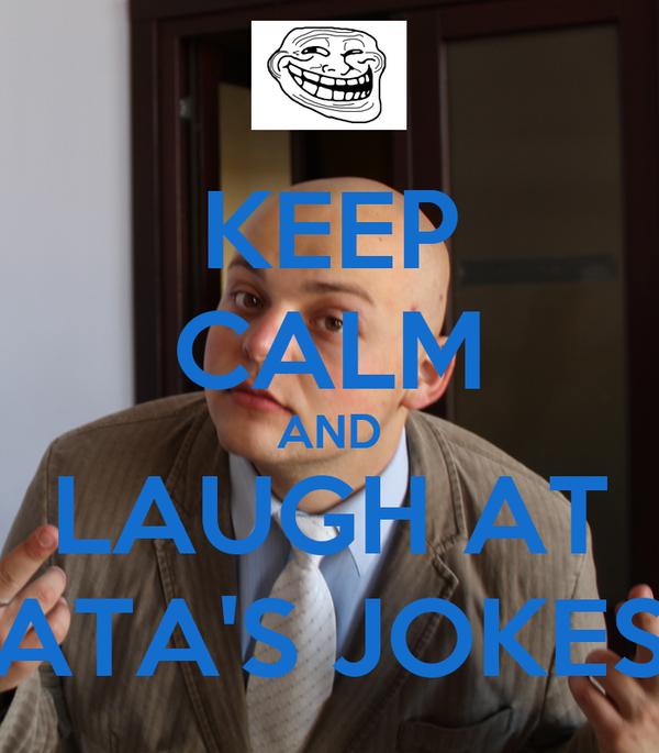 KEEP CALM AND LAUGH AT ATA'S JOKES