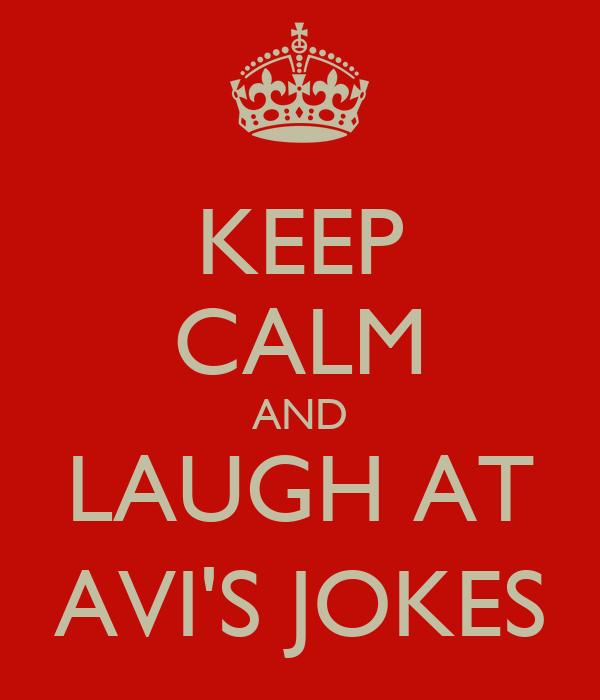 KEEP CALM AND LAUGH AT AVI'S JOKES