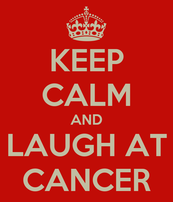 KEEP CALM AND LAUGH AT CANCER