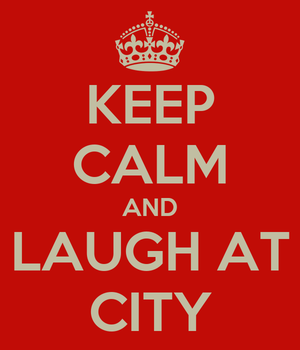 KEEP CALM AND LAUGH AT CITY