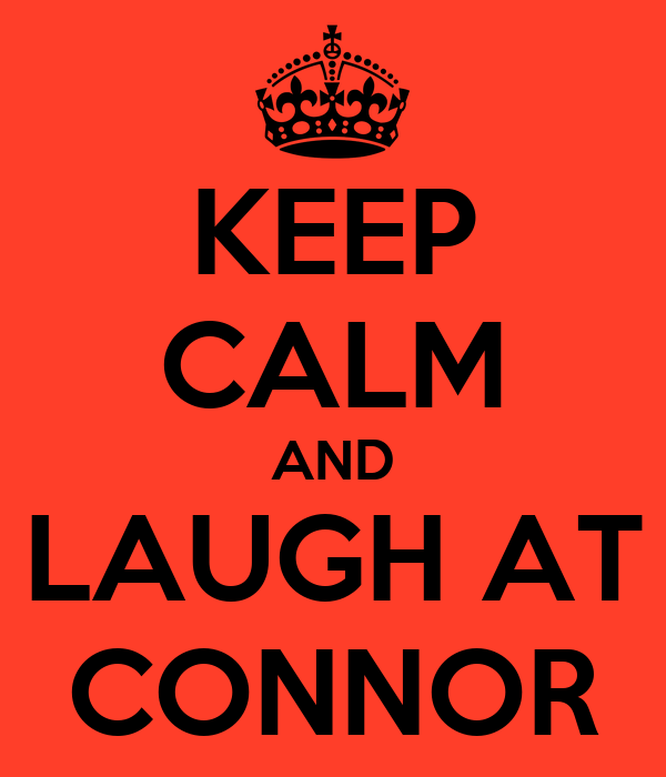 KEEP CALM AND LAUGH AT CONNOR