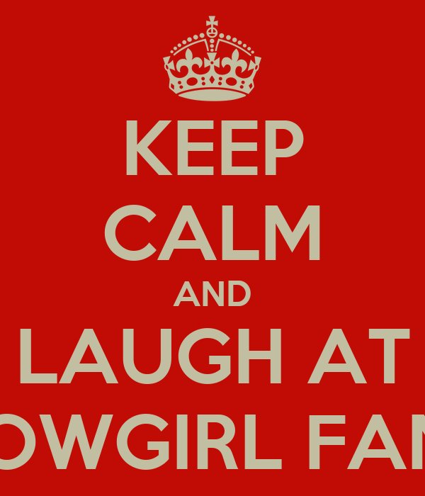 KEEP CALM AND LAUGH AT COWGIRL FANS