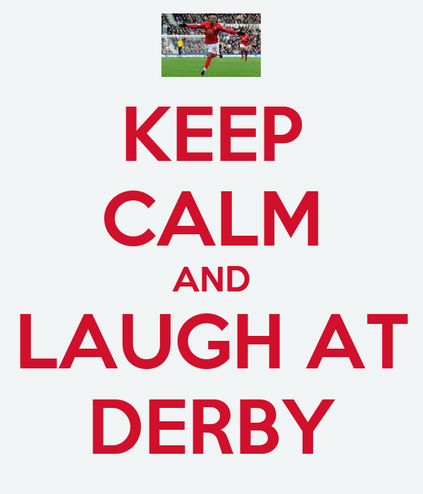 KEEP CALM AND LAUGH AT DERBY
