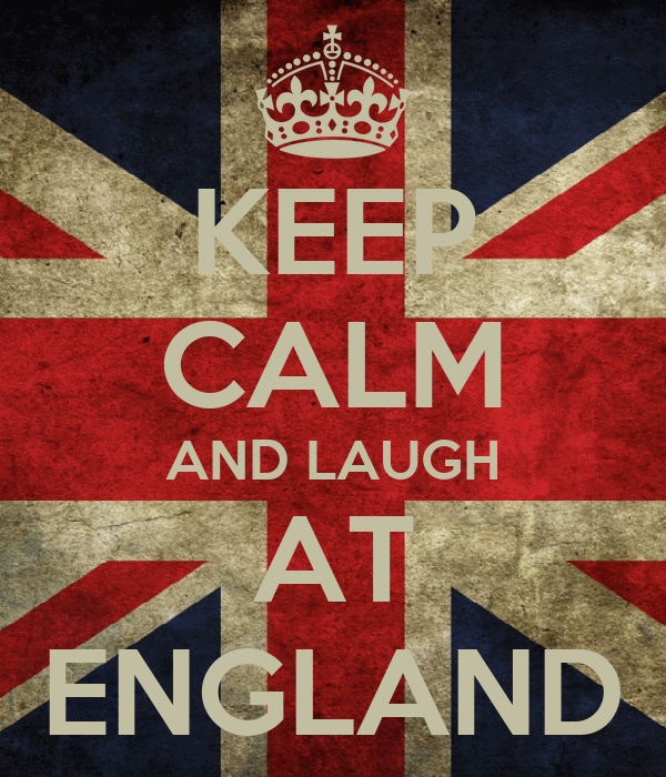 KEEP CALM AND LAUGH AT ENGLAND