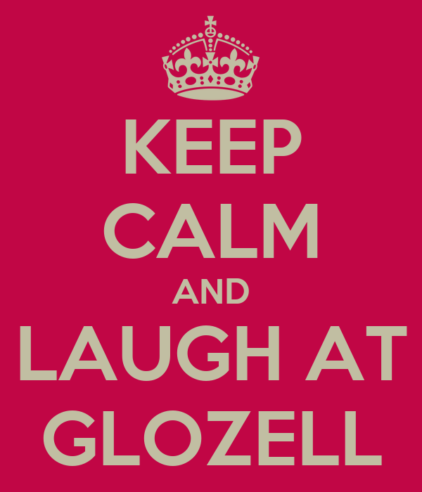 KEEP CALM AND LAUGH AT GLOZELL