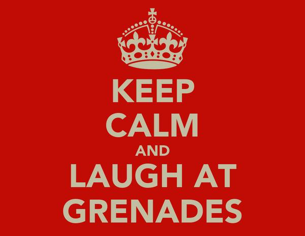 KEEP CALM AND LAUGH AT GRENADES
