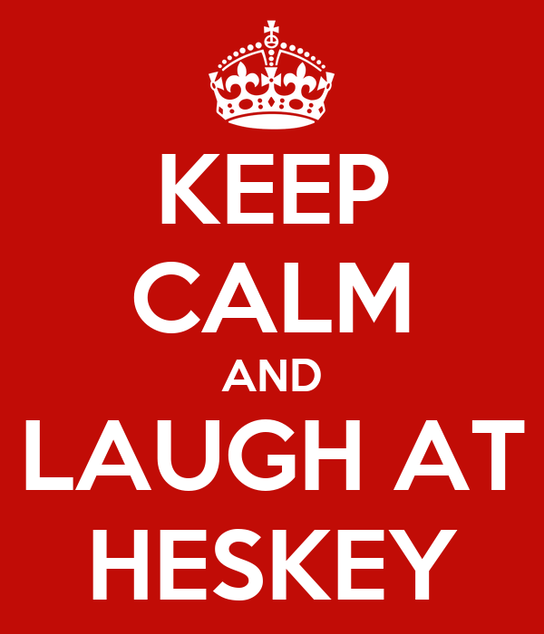 KEEP CALM AND LAUGH AT HESKEY