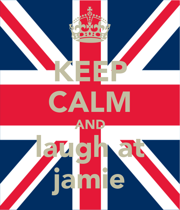 KEEP CALM AND laugh at jamie
