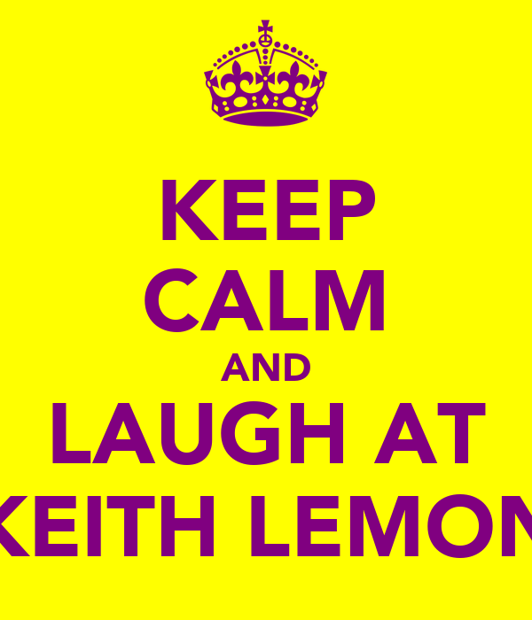 KEEP CALM AND LAUGH AT KEITH LEMON