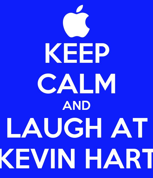KEEP CALM AND LAUGH AT KEVIN HART