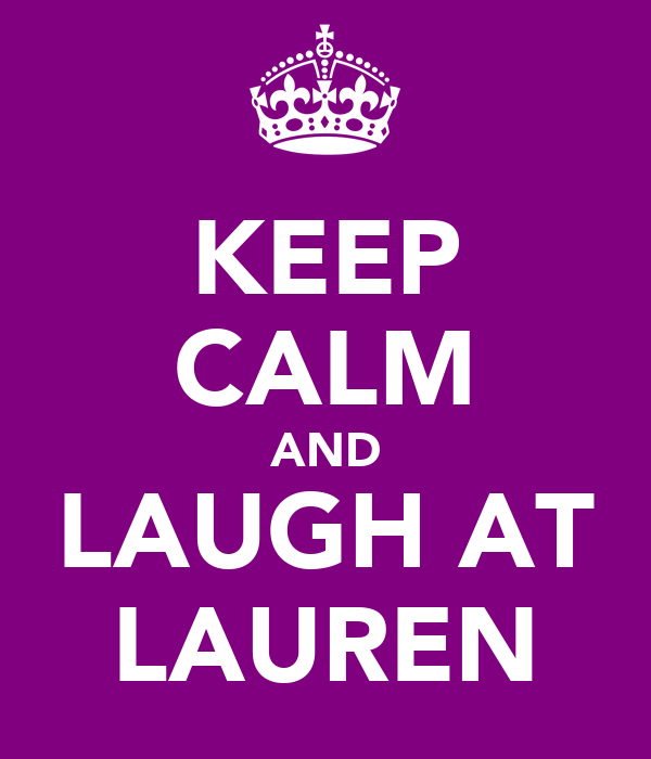 KEEP CALM AND LAUGH AT LAUREN