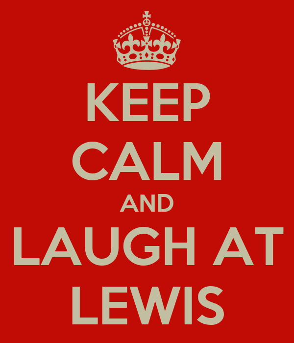 KEEP CALM AND LAUGH AT LEWIS