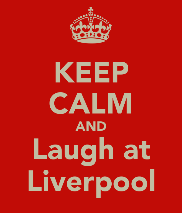 KEEP CALM AND Laugh at Liverpool