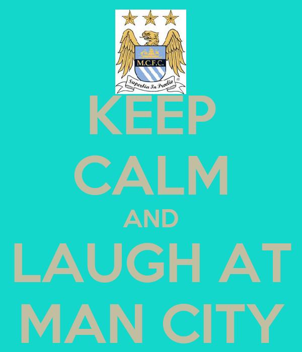 KEEP CALM AND LAUGH AT MAN CITY