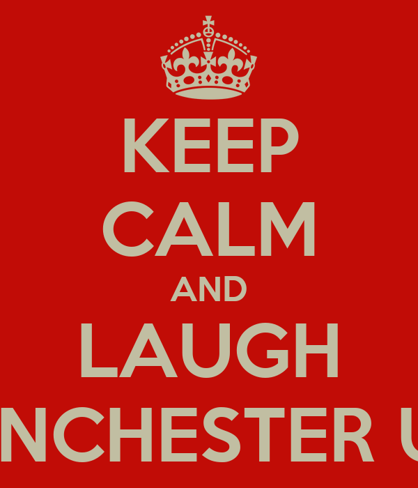 KEEP CALM AND LAUGH AT MANCHESTER UNITED