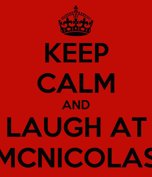 KEEP CALM AND LAUGH AT MCNICOLAS