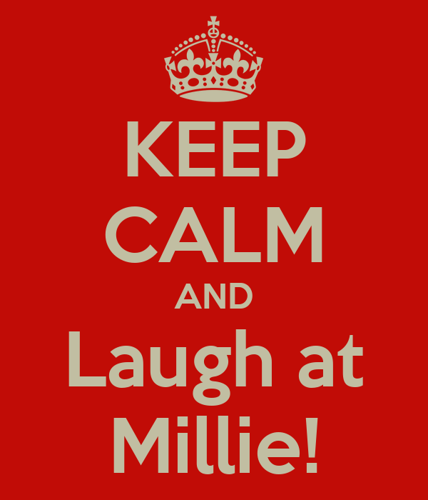 KEEP CALM AND Laugh at Millie!