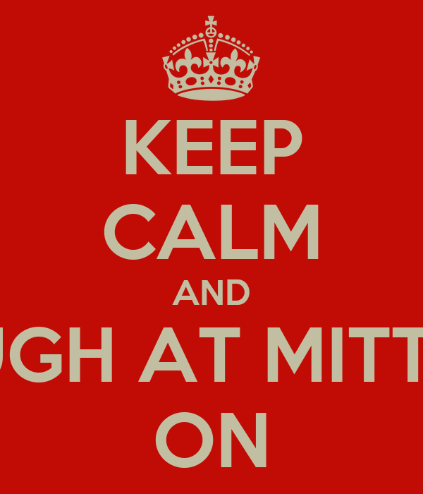 KEEP CALM AND LAUGH AT MITTENS ON