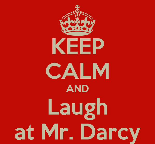 KEEP CALM AND Laugh at Mr. Darcy