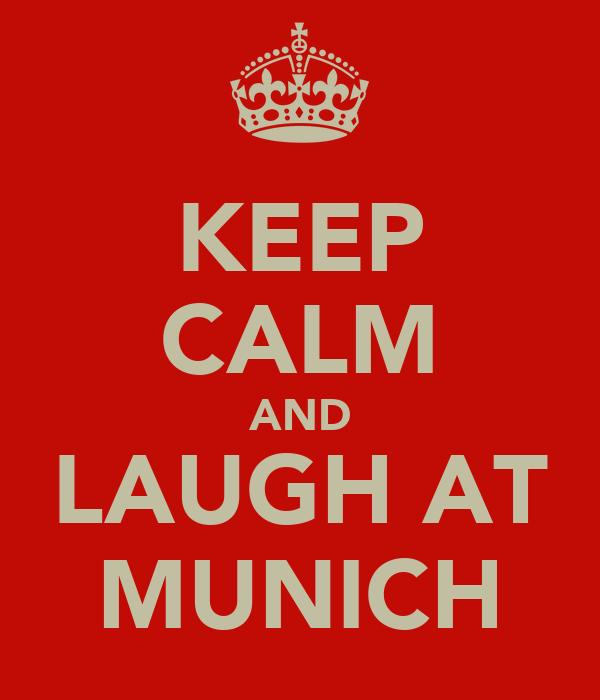 KEEP CALM AND LAUGH AT MUNICH
