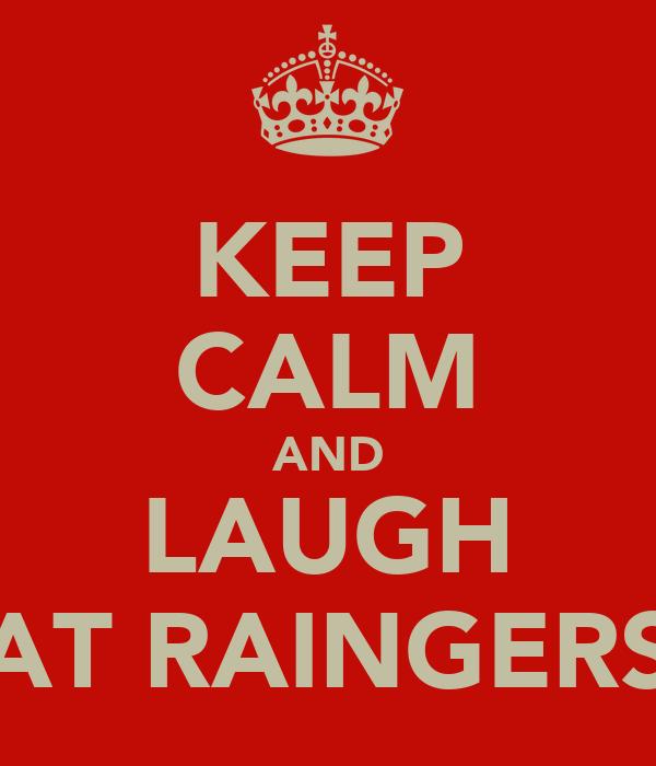 KEEP CALM AND LAUGH AT RAINGERS