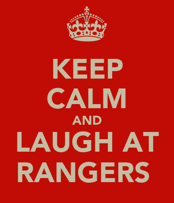 KEEP CALM AND LAUGH AT RANGERS