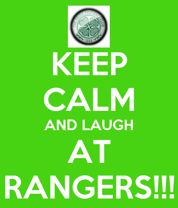 KEEP CALM AND LAUGH AT RANGERS!!!