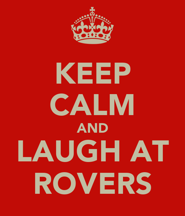 KEEP CALM AND LAUGH AT ROVERS