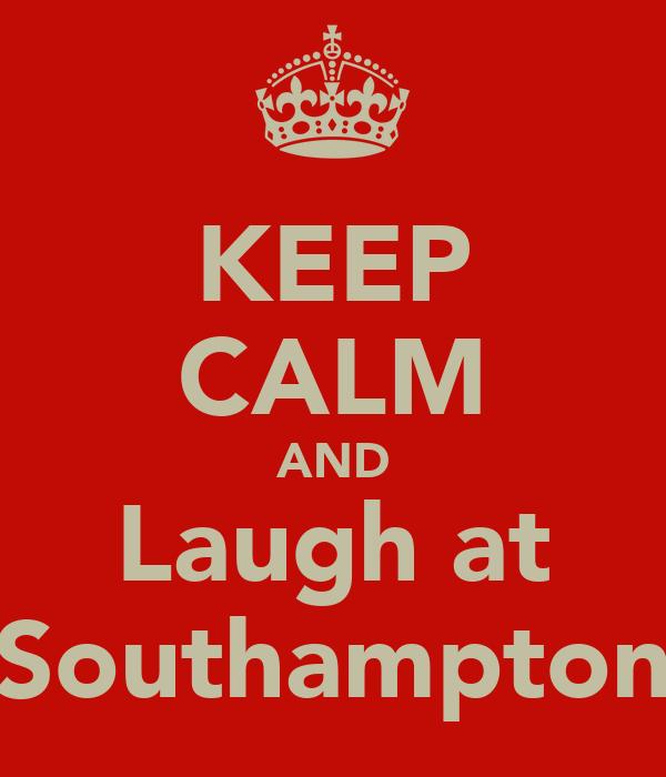 KEEP CALM AND Laugh at Southampton