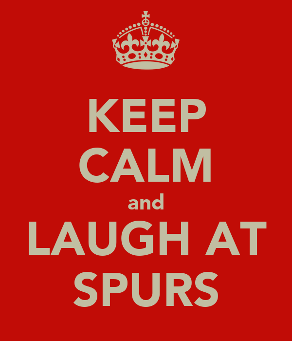 KEEP CALM and LAUGH AT SPURS