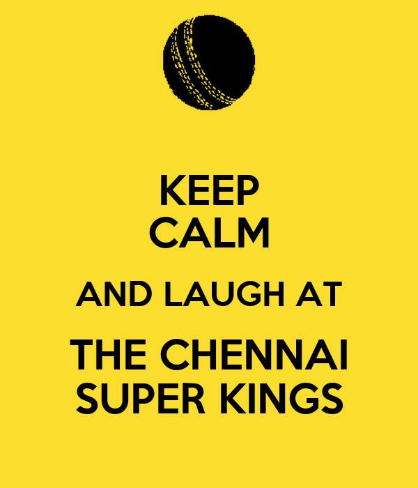 KEEP CALM AND LAUGH AT THE CHENNAI SUPER KINGS
