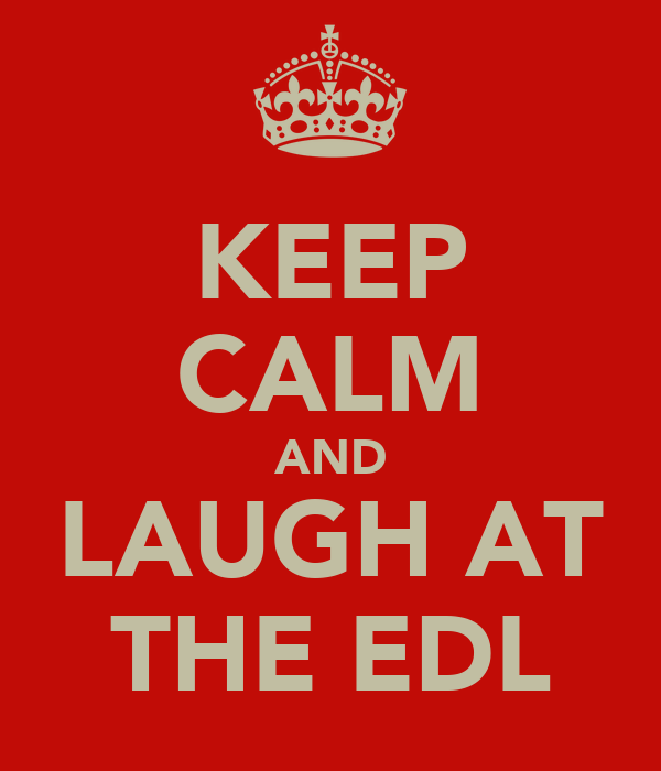 KEEP CALM AND LAUGH AT THE EDL