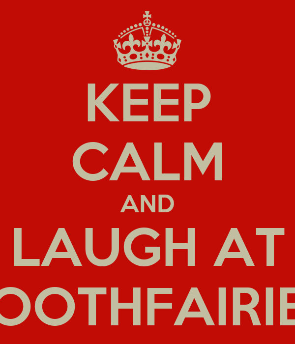 KEEP CALM AND LAUGH AT TOOTHFAIRIES