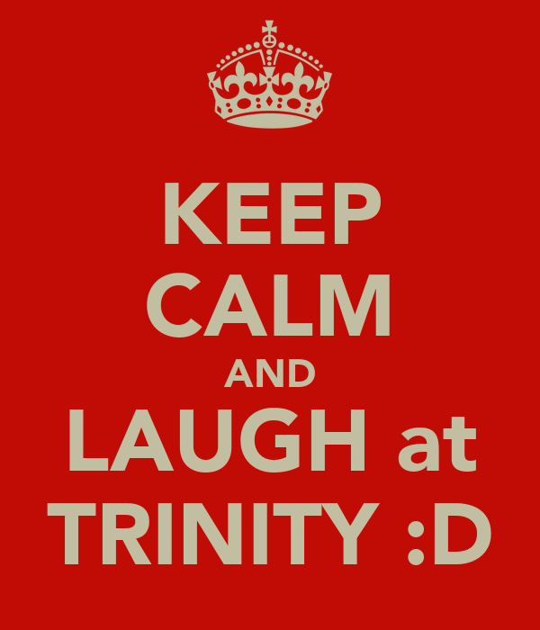 KEEP CALM AND LAUGH at TRINITY :D