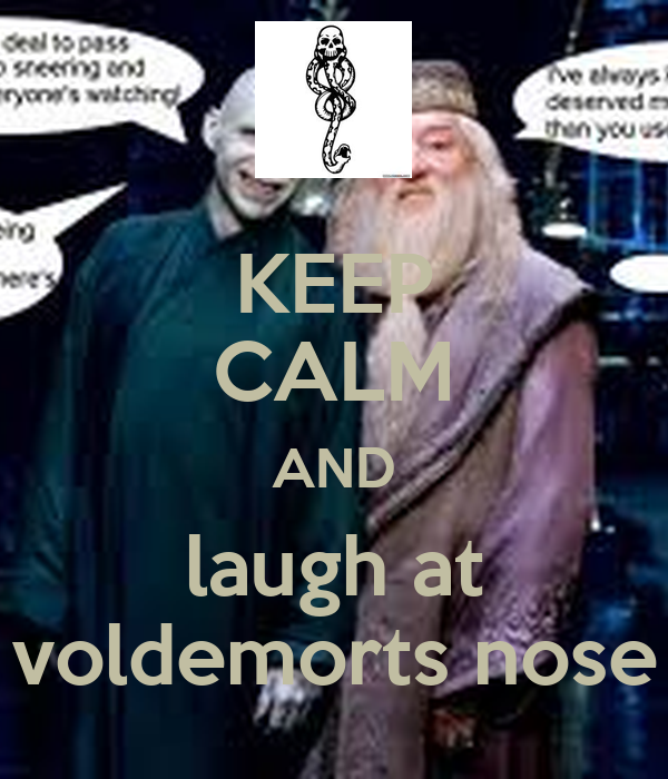 KEEP CALM AND laugh at voldemorts nose