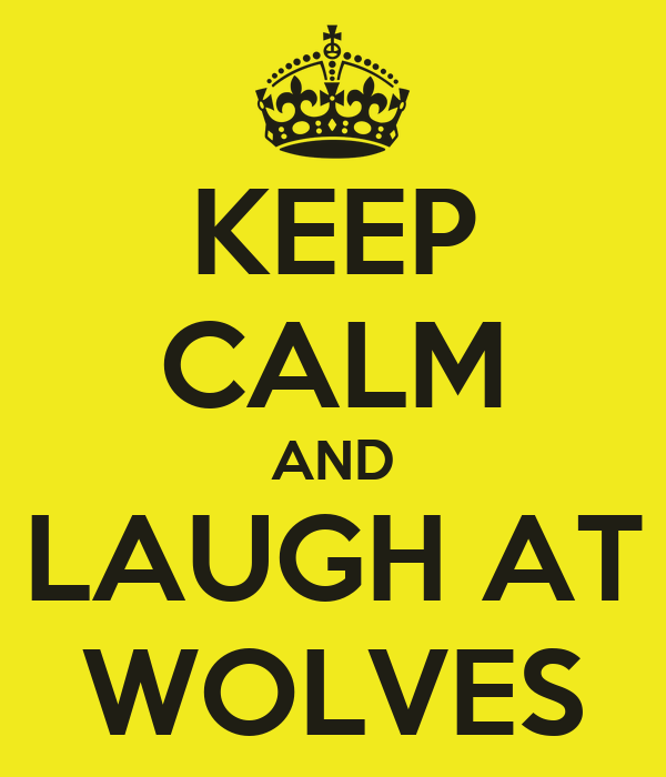 KEEP CALM AND LAUGH AT WOLVES