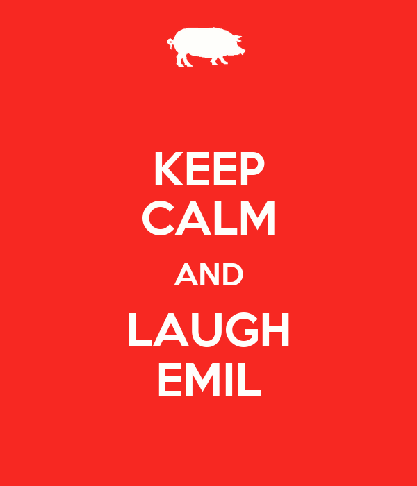 KEEP CALM AND LAUGH EMIL
