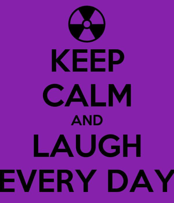 KEEP CALM AND LAUGH EVERY DAY