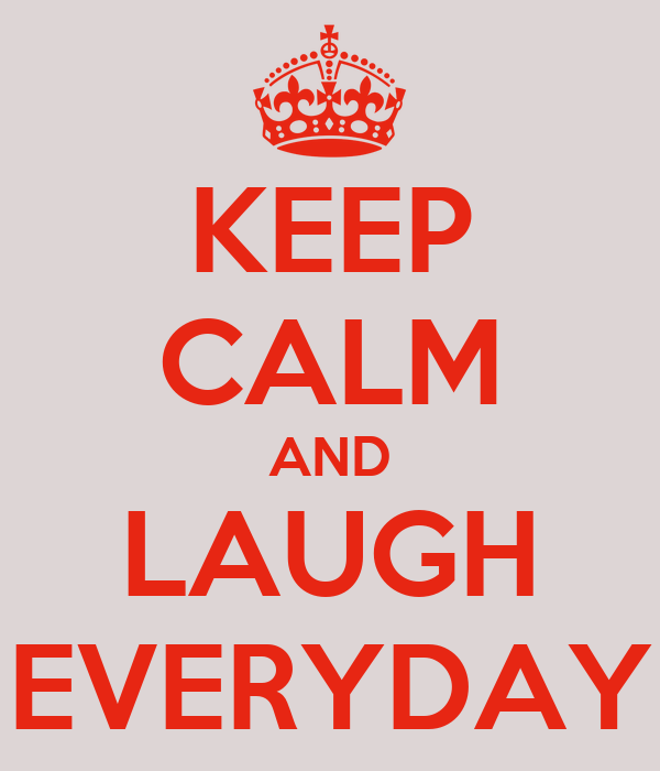 KEEP CALM AND LAUGH EVERYDAY