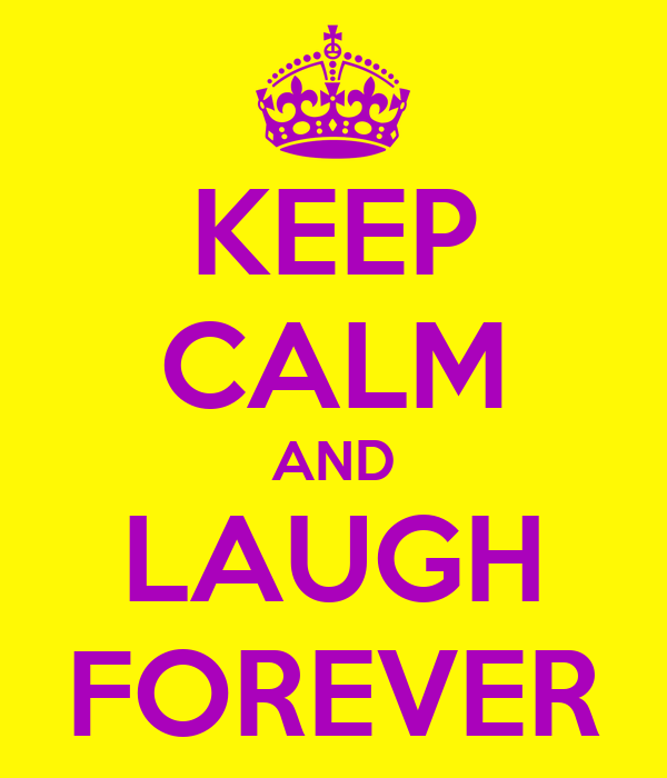 KEEP CALM AND LAUGH FOREVER