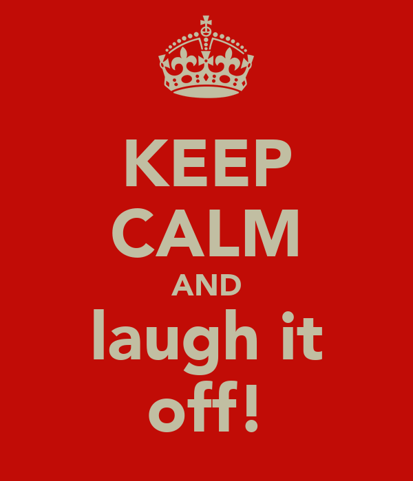 KEEP CALM AND laugh it off!