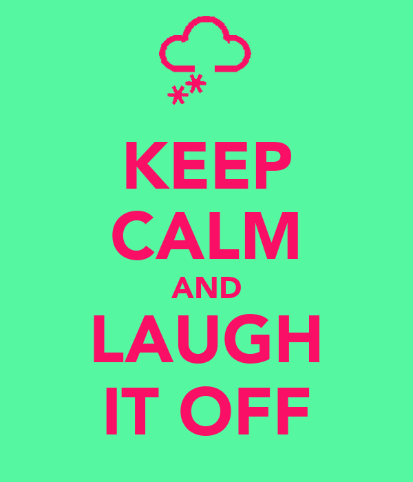 KEEP CALM AND LAUGH IT OFF