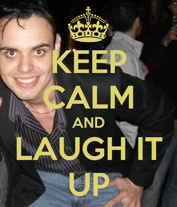 KEEP CALM AND LAUGH IT UP