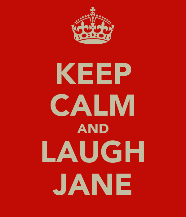 KEEP CALM AND LAUGH JANE